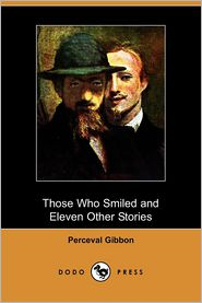 Those Who Smiled and Eleven Other Stories (Dodo Press)