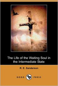 The Life of the Waiting Soul in the Intermediate State (Dodo Press)