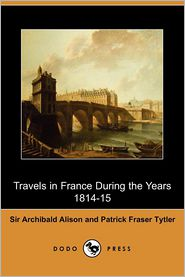 Travels in France During the Years 1814-15 (Dodo Press)