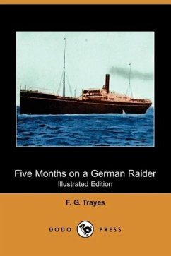 Five Months on a German Raider: Being the Adventures of an Englishman Captured by the 'Wolf' (Illustrated Edition) (Dodo Press)