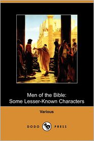Men of the Bible: Some Lesser-Known Characters (Dodo Press)