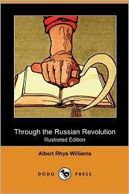 Through the Russian Revolution (Illustrated Edition) (Dodo Press)