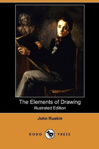 The Elements of Drawing (Illustrated Edition) (Dodo Press) - John Ruskin