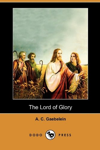 The Lord of Glory - A. C. Gaebelein