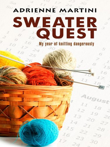 Sweater Quest: My Year of Knitting Dangerously (Thorndike Nonfiction) - Adrienne Martini
