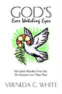God's Ever Watching Eyes: His Spirit Watches Over Me. No Greater Love Than Thee