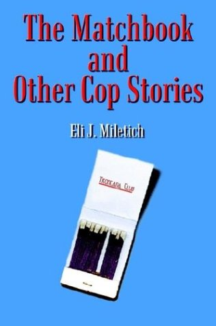 The Matchbook and Other Cop Stories - Eli J. Miletich