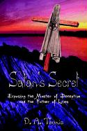 Satan's Secret: Exposing the Master of Deception and the Father of Lies