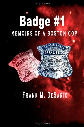 Badge #1 - Memoirs of a Boston Cop - Frank De Sario