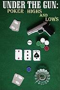 Under the Gun: Poker Highs and Lows