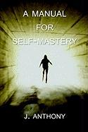 A Manual for Self-Mastery
