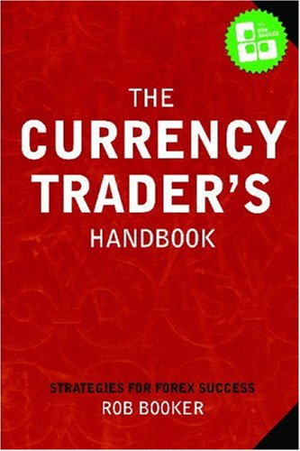 The Currency Trader's Handbook: Strategies For Forex Success - Rob Booker