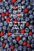 Gelatin Shot Recipes: Mom Never Made It Like This!  Volume 1