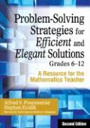 Problem-Solving Strategies for Efficient and Elegant Solutions, Grades 6-12: A Resource for the Mathematics Teacher