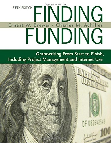 Finding Funding: Grantwriting From Start to Finish, Including Project Management and Internet Use - Ernest W. Brewer; Charles M. Achilles