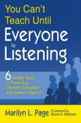 You Can't Teach Until Everyone Is Listening: Six Simple Steps to Preventing Disorder, Disruption, and General Mayhem