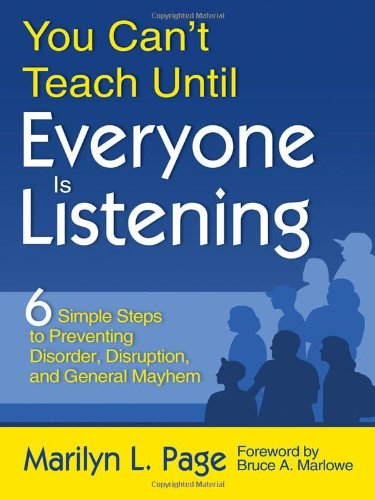 You Can't Teach Until Everyone Is Listening: Six Simple Steps to Preventing Disorder, Disruption, and General Mayhem - Marilyn L. Page