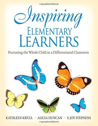 Inspiring Elementary Learners: Nurturing the Whole Child in a Differentiated Classroom - Kathleen Kryza; Alicia M. Duncan; S. (Susan) Joy Stephens