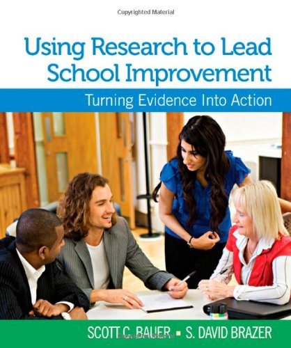 Using Research to Lead School Improvement: Turning Evidence Into Action - Scott C. Bauer; S. (Steven) David Brazer