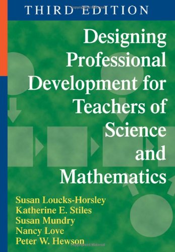 Designing Professional Development for Teachers of Science and Mathematics - Susan Loucks-Horsley; Katherine E. Stiles; Susan E. Mundry; Nancy B. Love; Peter W. Hewson