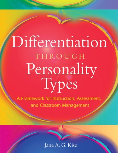 Differentiation Through Personality Types: A Framework for Instruction, Assessment, and Classroom Management - Jane A. G. Kise