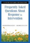 Frequently Asked Questions about Response to Intervention: A Step-By-Step Guide for Educators