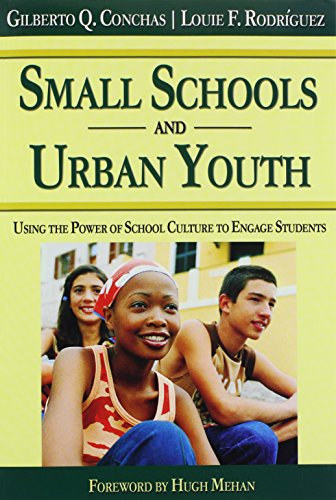 Small Schools and Urban Youth: Using the Power of School Culture to Engage Students - Gilberto Q. Conchas; Louie F. Rodriguez