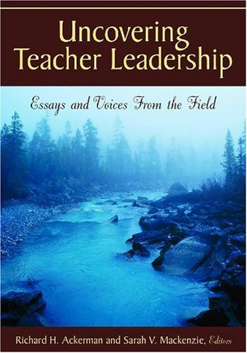 Uncovering Teacher Leadership: Essays and Voices From the Field - Richard H. Ackerman; Sarah (Sally) V. Mackenzie
