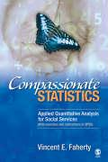 Compassionate Statistics: Applied Quantitative Analysis for Social Services (with Exercises and Instructions in SPSS)