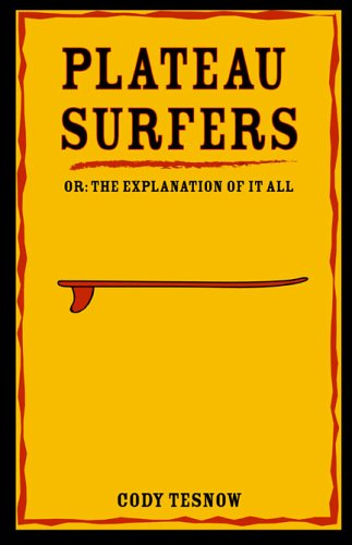 Plateau Surfer: The Explanation of It All - Cody Tesnow