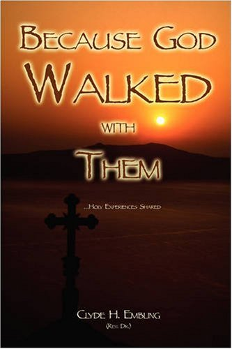Because God Walked with Them: ...Holy Experiences Shared - Clyde H. Embling (Rev. Dr.)