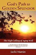God's Path to Golden Splendor: The High Calling of Aging Well