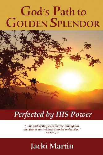 God's Path to Golden Splendor: Perfected by His Power - Jacki Martin