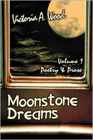 Moonstone Dreams Poetry & Prose: Volume 1