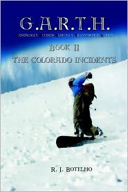 G.A.R.T.H.: Genetically Altered Radically Transformed Human Book II the Colorado Incidents