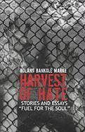 """Harvest of Hate: Stories and Essays """"Fuel for the Soul"""""""