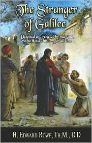 The Stranger of Galilee: Despised and Rejected by Mankind, Yet He Blessed History for All Time