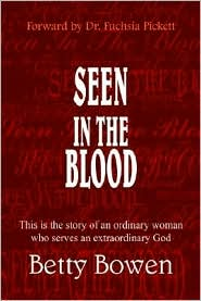 Seen in the Blood: This Is the Story of an Ordinary Woman Who Serves an Extraordinary God