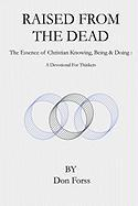 Raised from the Dead: The Essence of Christian Knowing, Being & Doing: A Devotional for Thinkers: The Essence of Christian Knowing, Being & Doing : A Devotional For Thinkers