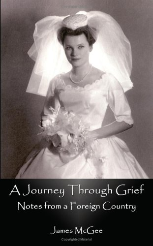 A Journey Through Grief: Notes from a Foreign Country - James McGee