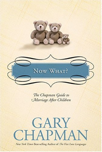 Now What?: The Chapman Guide to Marriage after Children (Chapman Guides) - Gary Chapman