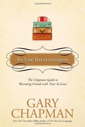 In-Law Relationships: The Chapman Guide to Becoming Friends with Your In-Laws - Gary Chapman