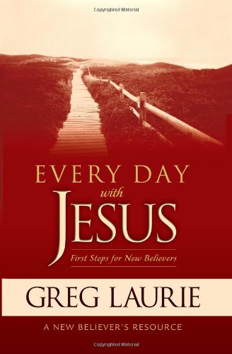 Every Day with Jesus: First Steps for New Believers - Greg Laurie