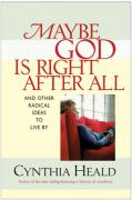 Maybe God Is Right After All: And Other Radical Ideas to Live by