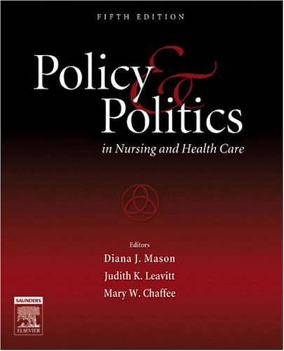 Policy and Politics in Nursing and Health Care, 5e - Judith K. Leavitt, Mary W. Chaffee, Diana J. Mason
