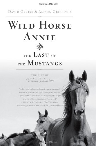 Wild Horse Annie and the Last of the Mustangs: The Life of Velma Johnston - David Cruise; Alison Griffiths