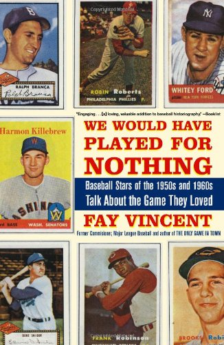 We Would Have Played for Nothing: Baseball Stars of the 1950s and 1960s Talk About the Game They Loved - Fay Vincent