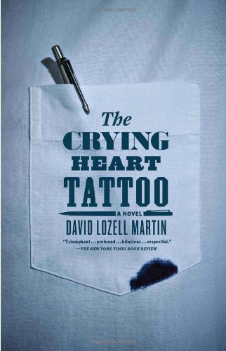 The Crying Heart Tattoo: A Novel - David Lozell Martin