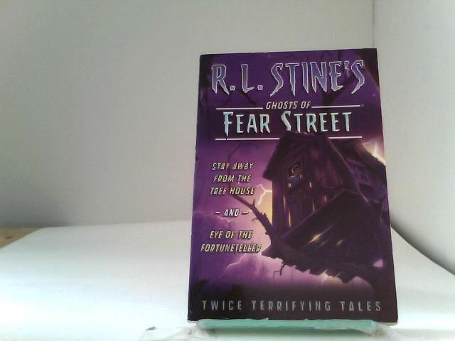 Stay Away from the Tree House and Eye of the Fortuneteller: Twice Terrifying Tales (R.L. Stine's Ghosts of Fear Street) - Stine, R.L.