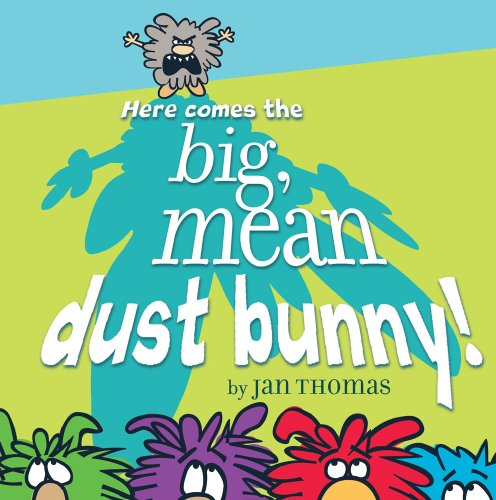 Here Comes the Big, Mean Dust Bunny! - Jan Thomas